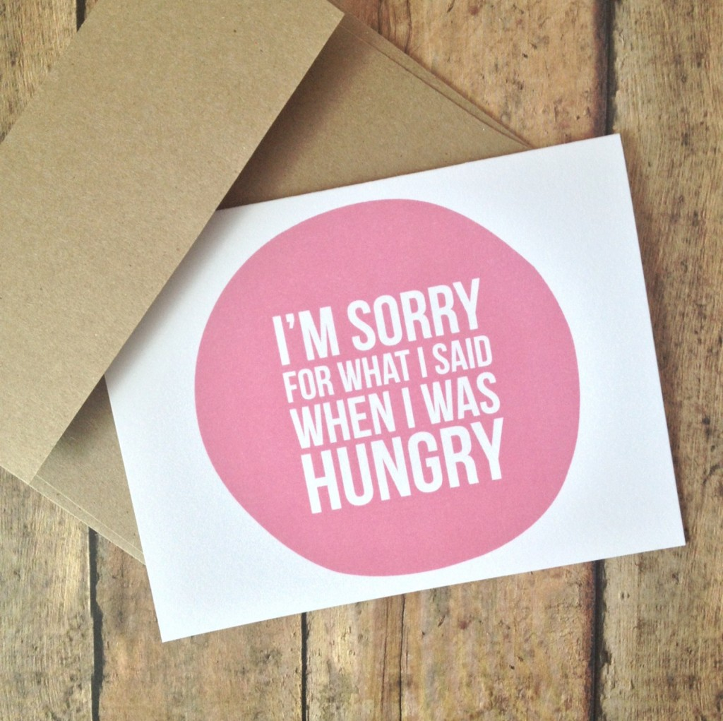 """ I'm sorry for what I said when I was hungry"" card"