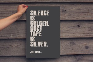 Silence is Golden Print
