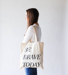 be brave today tote bag